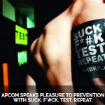 APCOM (Thailand) turns to the community and its influencers to encourage men to Suck. F*#ck. Test. Repeat.