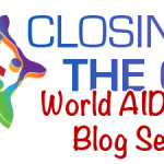 Closing the Gap to Reach an AIDS-Free Generation in Canada and the World